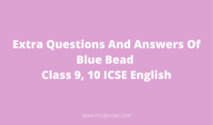 Extra Questions And Answers Of Blue Bead Class 9