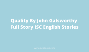 Quality By John Galsworthy Full Story ISC English Stories