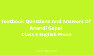 Textbook Questions Of Anandi Gopal Class 8 English Prose