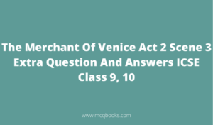The Merchant Of Venice Act 2 Scene 3 Extra Question And Answers ICSE