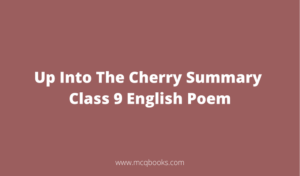 Up Into The Cherry Summary Class 9 English Poem